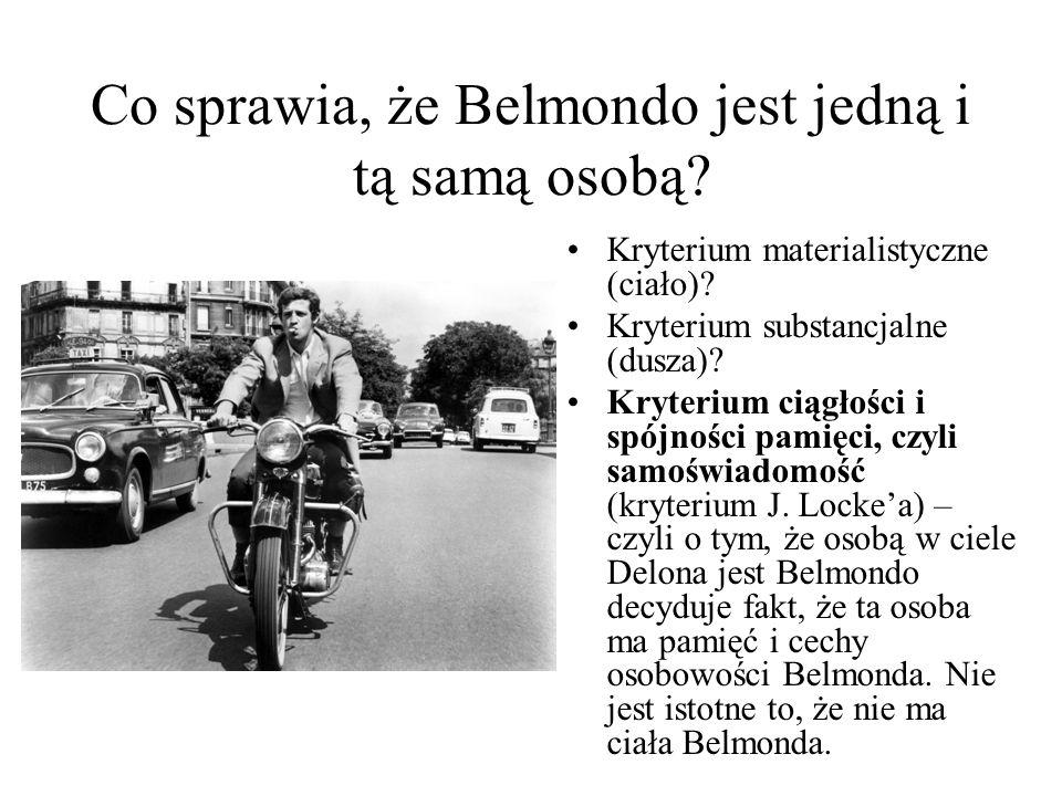 Co sprawia, że Belmondo jest jedną i tą samą osobą? Kryterium materialistyczne (ciało)? Kryterium substancjalne (dusza)? Kryterium ciągłości i spójnoś