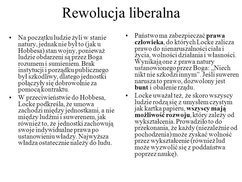 Rewolucja liberalna Na początku ludzie żyli w stanie natury, jednak nie był to (jak u Hobbesa) stan wojny, ponieważ ludzie obdarzeni są przez Boga roz