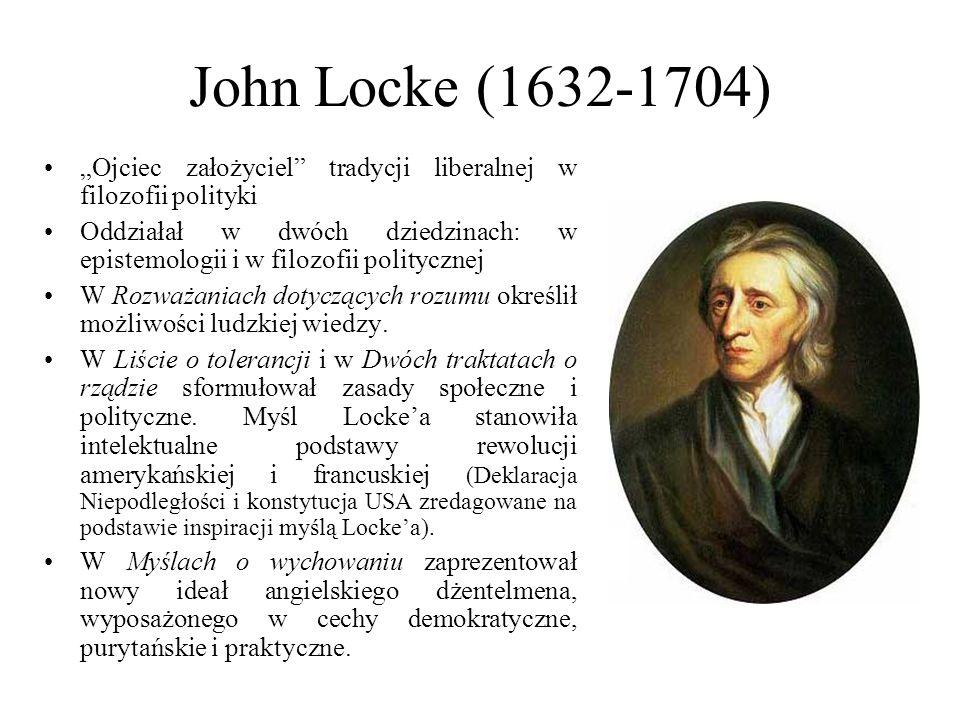 """John Locke (1632-1704) """"Ojciec założyciel"""" tradycji liberalnej w filozofii polityki Oddziałał w dwóch dziedzinach: w epistemologii i w filozofii polit"""