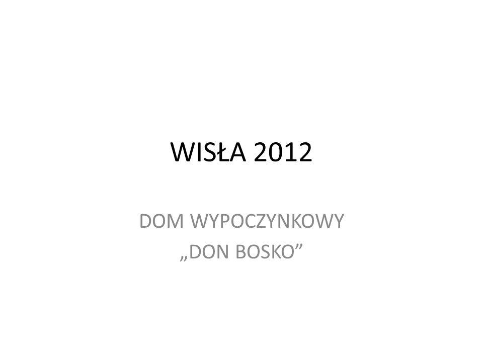 """DOM WYPOCZYNKOWY """"DON BOSKO"""" WISŁA 2012"""