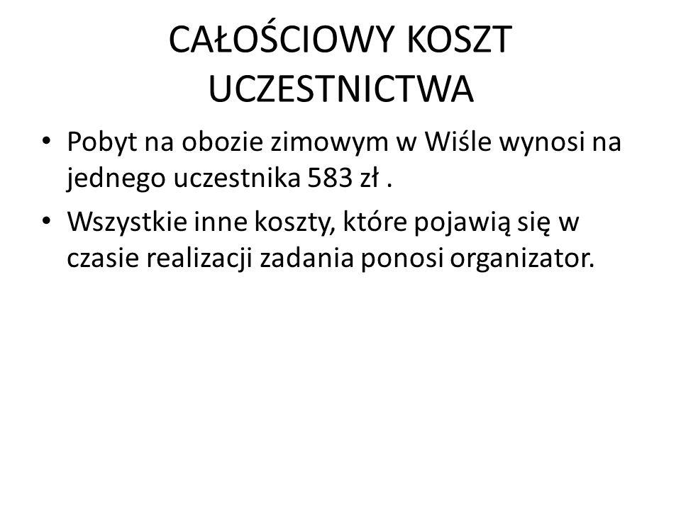 CAŁOŚCIOWY KOSZT UCZESTNICTWA Pobyt na obozie zimowym w Wiśle wynosi na jednego uczestnika 583 zł. Wszystkie inne koszty, które pojawią się w czasie r