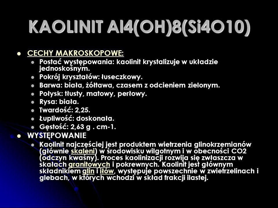 KAOLINIT Al4(OH)8(Si4O10) CECHY MAKROSKOPOWE: Postać występowania: kaolinit krystalizuje w układzie jednoskośnym. Pokrój kryształów: łuseczkowy. Barwa
