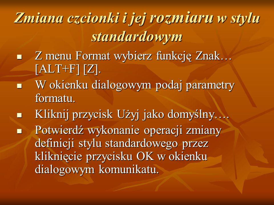 Zmiana czcionki i jej rozmiaru w stylu standardowym Z menu Format wybierz funkcję Znak… [ALT+F] [Z]. Z menu Format wybierz funkcję Znak… [ALT+F] [Z].