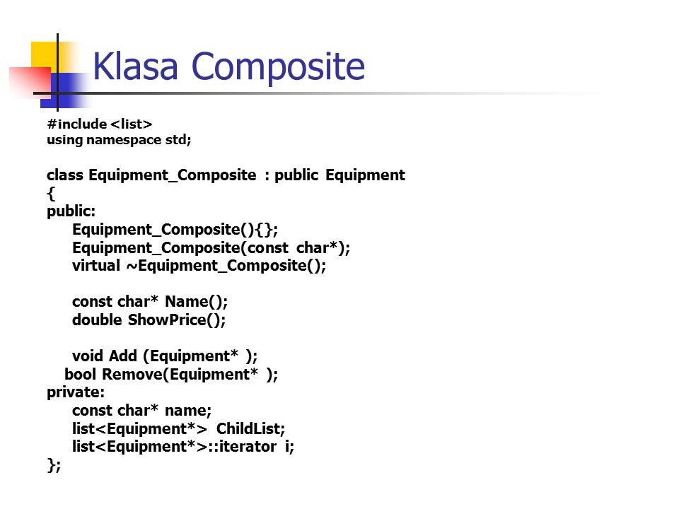 Klasa Composite #include using namespace std; class Equipment_Composite : public Equipment { public: Equipment_Composite(){}; Equipment_Composite(cons