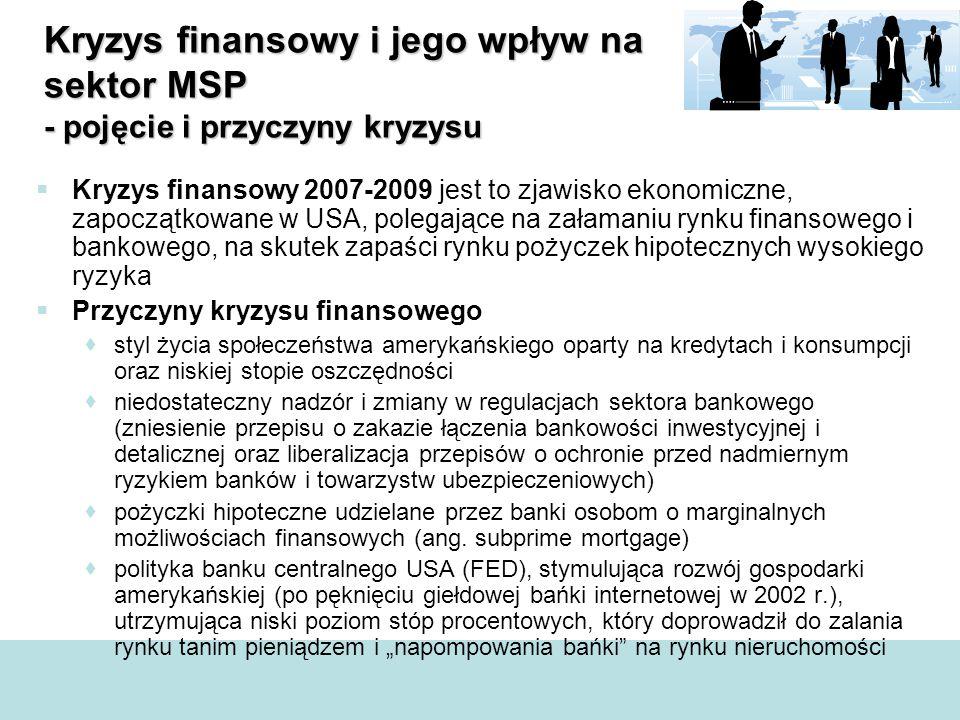 Kryzys finansowy i jego wpływ na sektor MSP - pojęcie i przyczyny kryzysu  Kryzys finansowy 2007-2009 jest to zjawisko ekonomiczne, zapoczątkowane w