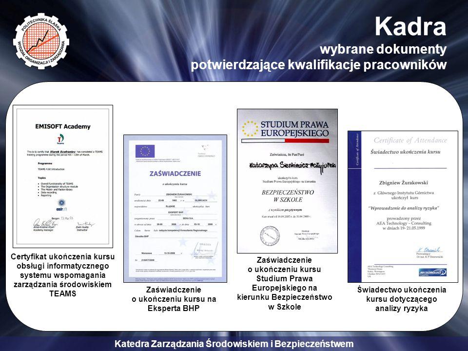 Katedra Zarządzania Środowiskiem i Bezpieczeństwem Kadra wybrane dokumenty potwierdzające kwalifikacje pracowników Zaświadczenie o ukończeniu kursu na
