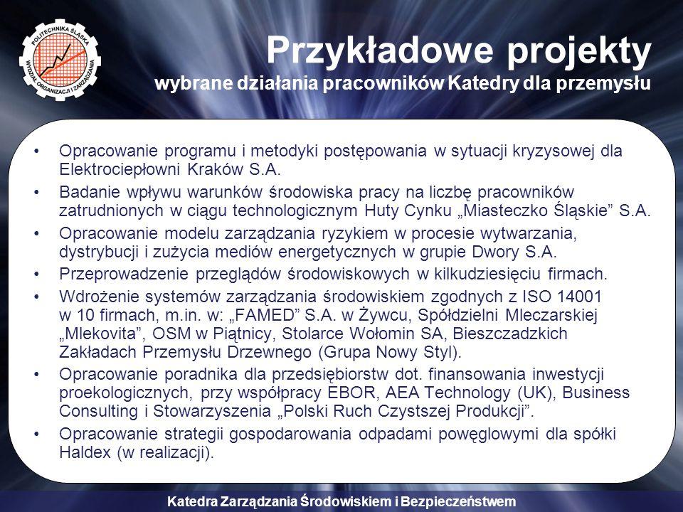Katedra Zarządzania Środowiskiem i Bezpieczeństwem Przykładowe projekty wybrane działania pracowników Katedry dla przemysłu Opracowanie programu i met