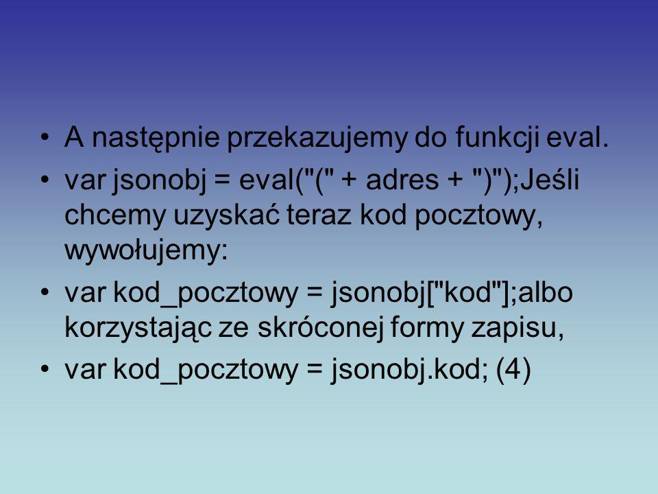 A następnie przekazujemy do funkcji eval. var jsonobj = eval(