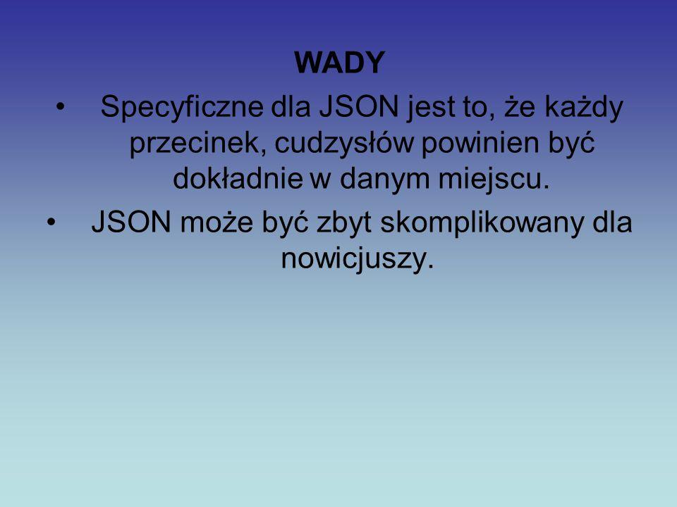 WADY Specyficzne dla JSON jest to, że każdy przecinek, cudzysłów powinien być dokładnie w danym miejscu. JSON może być zbyt skomplikowany dla nowicjus