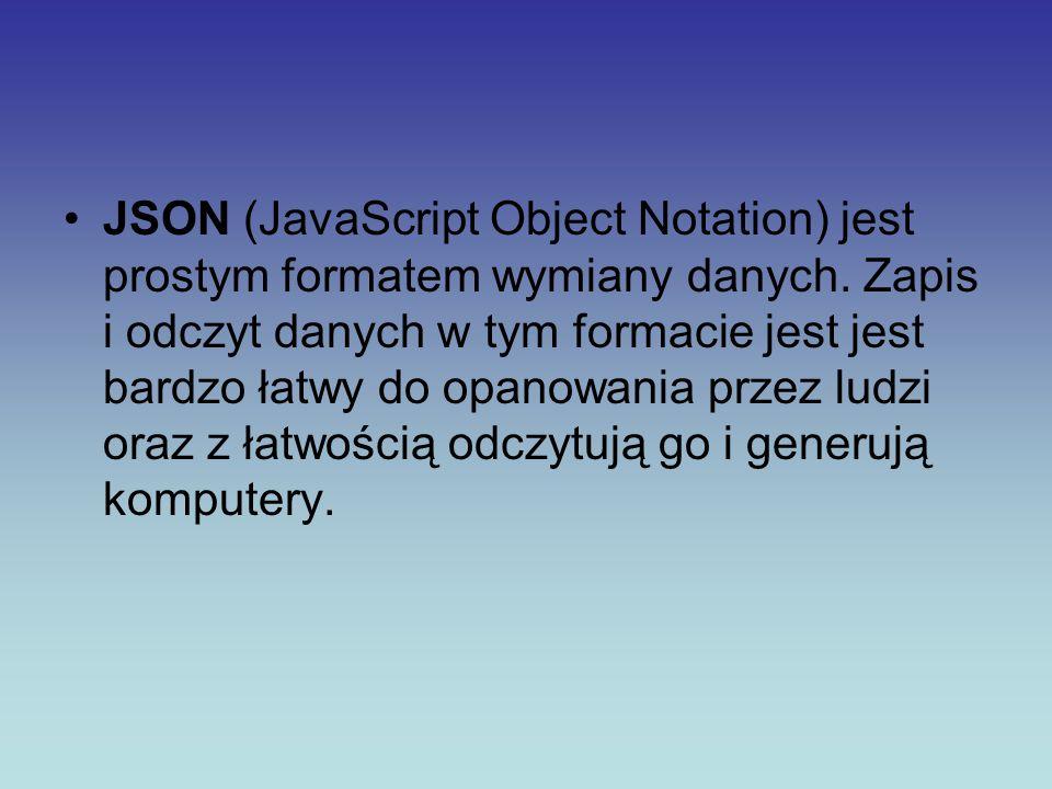 JSON (JavaScript Object Notation) jest prostym formatem wymiany danych. Zapis i odczyt danych w tym formacie jest jest bardzo łatwy do opanowania prze