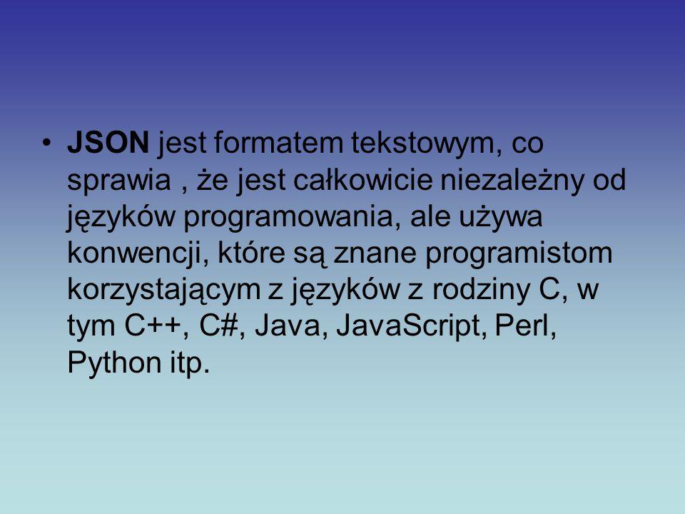 JSON jest formatem tekstowym, co sprawia, że jest całkowicie niezależny od języków programowania, ale używa konwencji, które są znane programistom kor