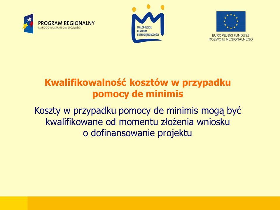Kwalifikowalność kosztów w przypadku pomocy de minimis Koszty w przypadku pomocy de minimis mogą być kwalifikowane od momentu złożenia wniosku o dofinansowanie projektu