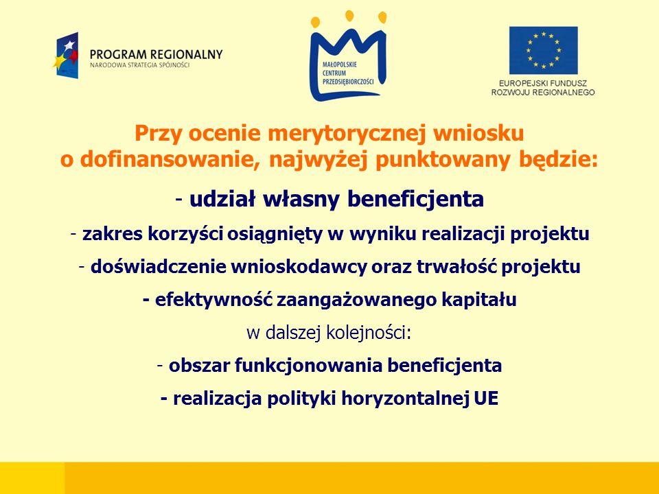 Przy ocenie merytorycznej wniosku o dofinansowanie, najwyżej punktowany będzie: - udział własny beneficjenta - zakres korzyści osiągnięty w wyniku realizacji projektu - doświadczenie wnioskodawcy oraz trwałość projektu - efektywność zaangażowanego kapitału w dalszej kolejności: - obszar funkcjonowania beneficjenta - realizacja polityki horyzontalnej UE