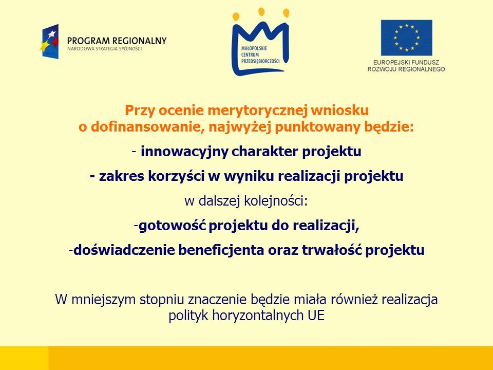 Przy ocenie merytorycznej wniosku o dofinansowanie, najwyżej punktowany będzie: - innowacyjny charakter projektu - zakres korzyści w wyniku realizacji projektu w dalszej kolejności: -gotowość projektu do realizacji, -doświadczenie beneficjenta oraz trwałość projektu W mniejszym stopniu znaczenie będzie miała również realizacja polityk horyzontalnych UE