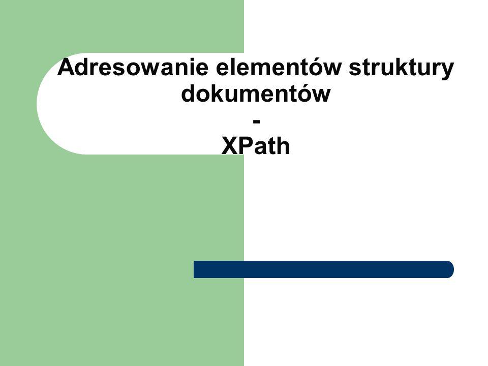 2 XPath – XML Path Language Umożliwia jednoznaczne adresowanie fragmentów struktury dokumentu XML Pozwala na przechowywanie abstrakcyjnego drzewiastego model struktury dokumentu język oparty na ścieżkach w drzewie struktury Rekomendacja W3C z listopada 1999 r Zastosowanie np.