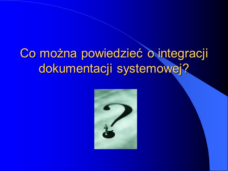 Co można powiedzieć o integracji dokumentacji systemowej?