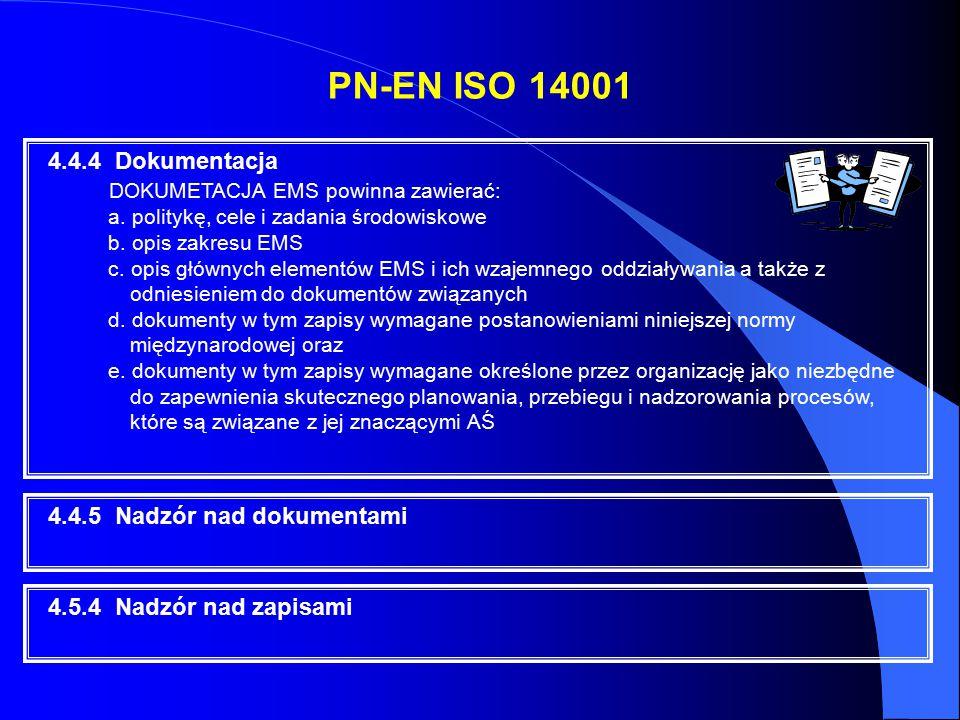 4.4.4 Dokumentacja DOKUMETACJA EMS powinna zawierać: a. politykę, cele i zadania środowiskowe b. opis zakresu EMS c. opis głównych elementów EMS i ich