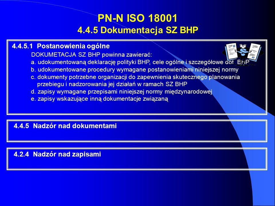4.4.5.1 Postanowienia ogólne DOKUMETACJA SZ BHP powinna zawierać: a. udokumentowaną deklarację polityki BHP, cele ogólne i szczegółowe dot. BHP b. udo