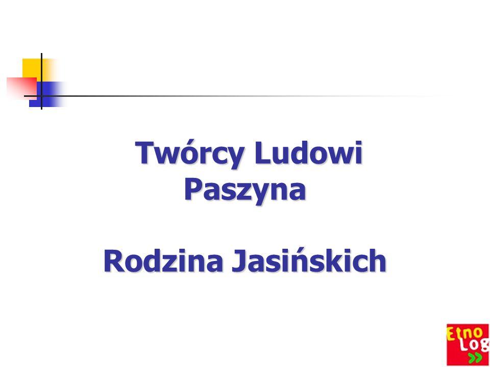 Maria Jasińska malarka ludowa Maria Jasińska – przyszła na świat 18.10.1962roku w Paszynie.