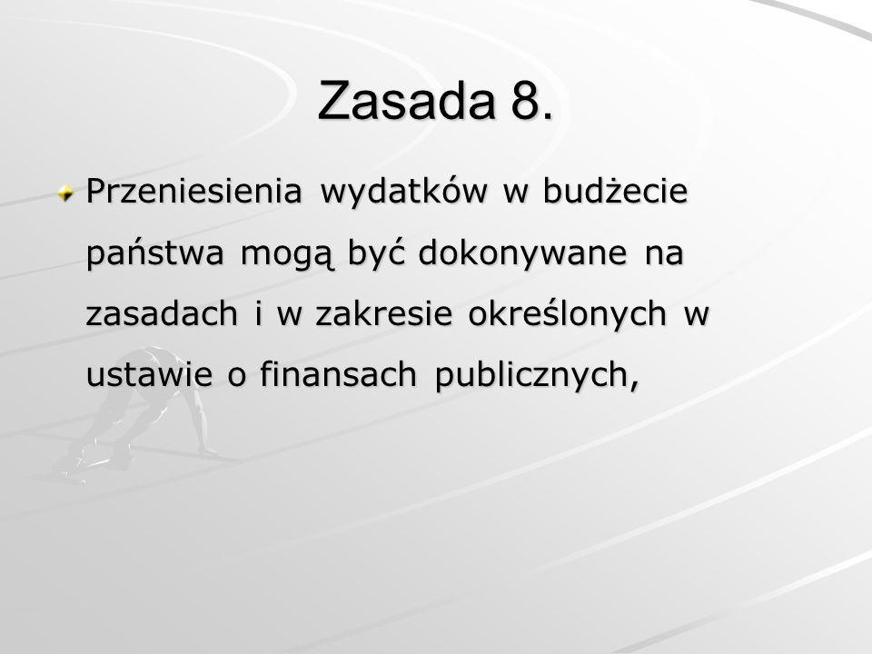 Zasada 8. Przeniesienia wydatków w budżecie państwa mogą być dokonywane na zasadach i w zakresie określonych w ustawie o finansach publicznych,