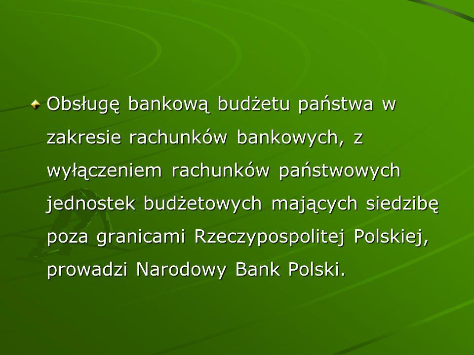 Obsługę bankową budżetu państwa w zakresie rachunków bankowych, z wyłączeniem rachunków państwowych jednostek budżetowych mających siedzibę poza grani