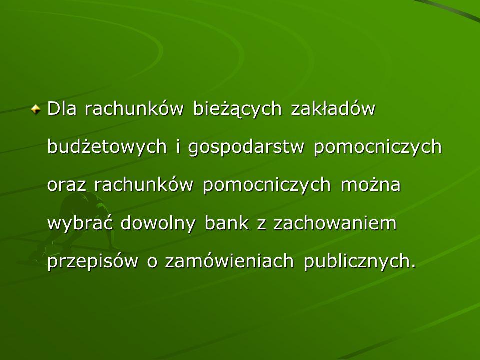 Dla rachunków bieżących zakładów budżetowych i gospodarstw pomocniczych oraz rachunków pomocniczych można wybrać dowolny bank z zachowaniem przepisów