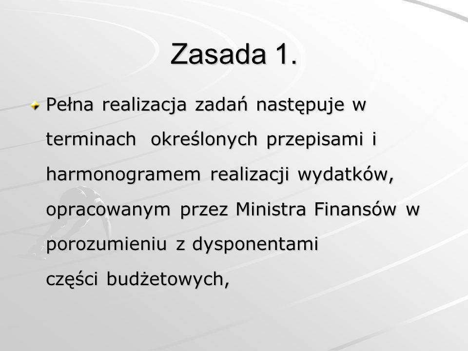 Zasada 1. Pełna realizacja zadań następuje w terminach określonych przepisami i harmonogramem realizacji wydatków, opracowanym przez Ministra Finansów