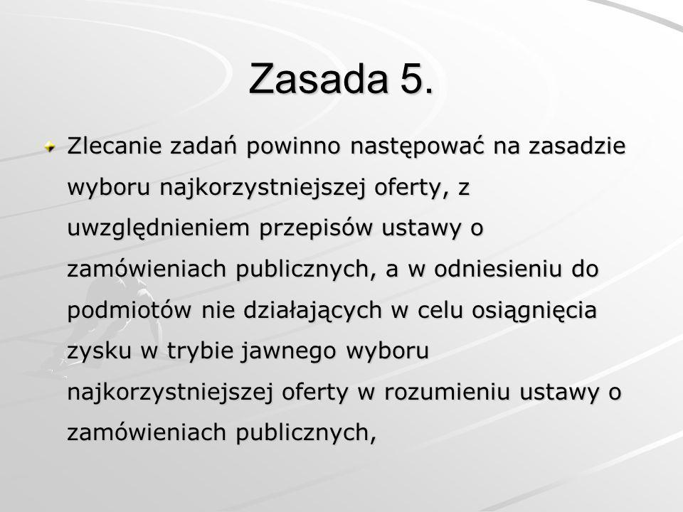 Zasada 5. Zlecanie zadań powinno następować na zasadzie wyboru najkorzystniejszej oferty, z uwzględnieniem przepisów ustawy o zamówieniach publicznych