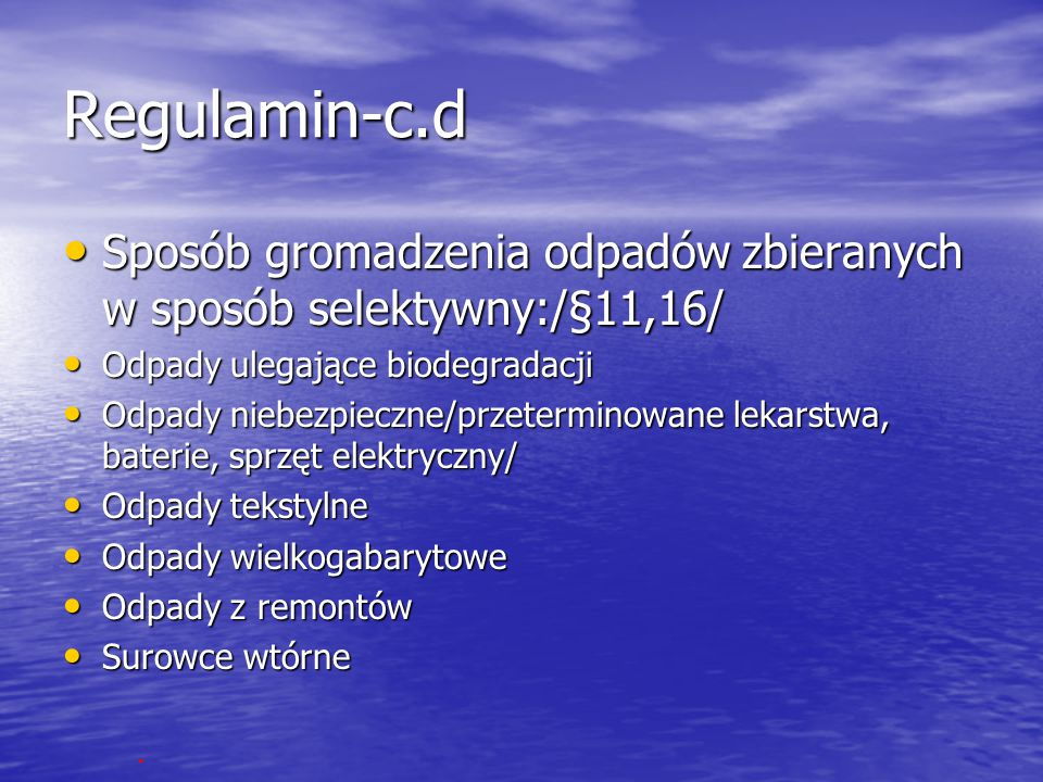 Regulamin-c.d Sposób gromadzenia odpadów zbieranych w sposób selektywny:/§11,16/ Sposób gromadzenia odpadów zbieranych w sposób selektywny:/§11,16/ Od