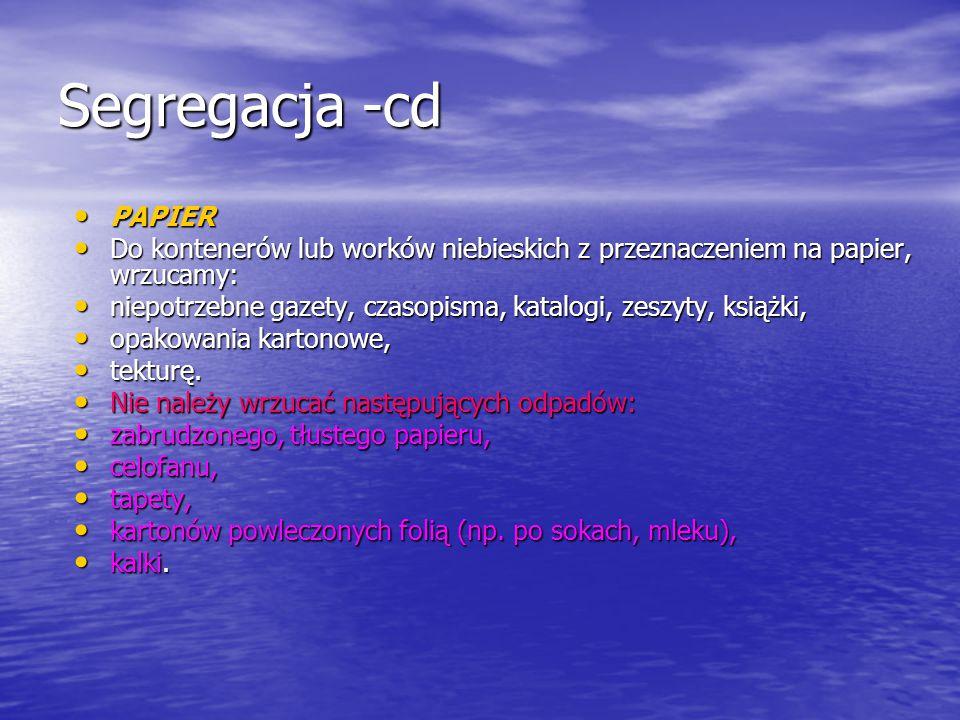 Segregacja -cd PAPIER PAPIER Do kontenerów lub worków niebieskich z przeznaczeniem na papier, wrzucamy: Do kontenerów lub worków niebieskich z przezna