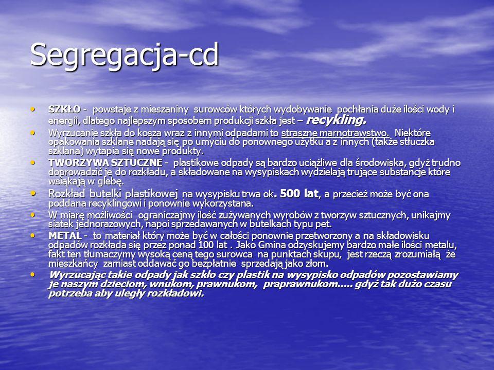 Segregacja-cd SZKŁO - powstaje z mieszaniny surowców których wydobywanie pochłania duże ilości wody i energii, dlatego najlepszym sposobem produkcji s