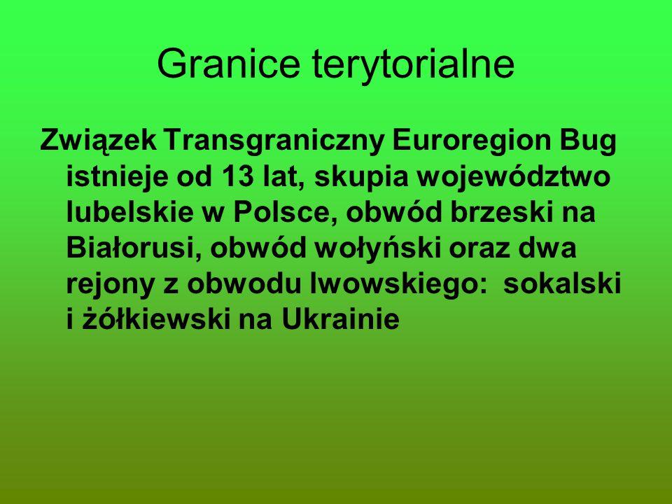 Granice terytorialne Związek Transgraniczny Euroregion Bug istnieje od 13 lat, skupia województwo lubelskie w Polsce, obwód brzeski na Białorusi, obwó