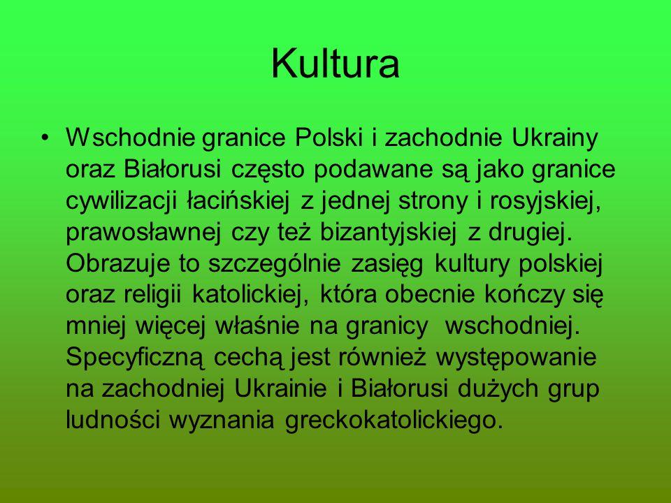Kultura Wschodnie granice Polski i zachodnie Ukrainy oraz Białorusi często podawane są jako granice cywilizacji łacińskiej z jednej strony i rosyjskie