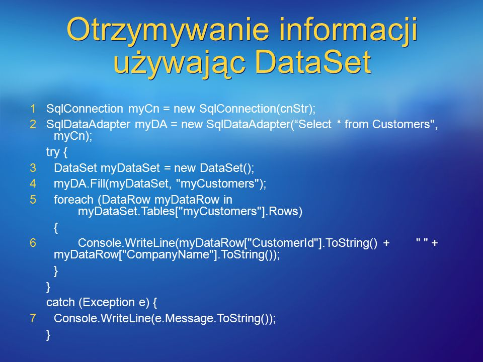 "Otrzymywanie informacji używając DataSet 1 SqlConnection myCn = new SqlConnection(cnStr); 2 SqlDataAdapter myDA = new SqlDataAdapter(""Select * from Cu"