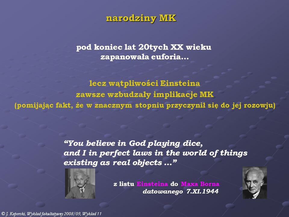 paradoks E-P-R i nierówności Bella eksperyment myślowy Einsteina-Podolsky'ego-Rosena, 1935 artykuł E-P-R wskazywał, że kwantowo-mechaniczny opis rzeczywistości jest niekompletny sedno problemu: mechanika klasyczna:przewidywania przyczynowo-skutkowe mechanika kwantowa:przewidywania statystyczne (prawdopodobieństwa) E P R © J.