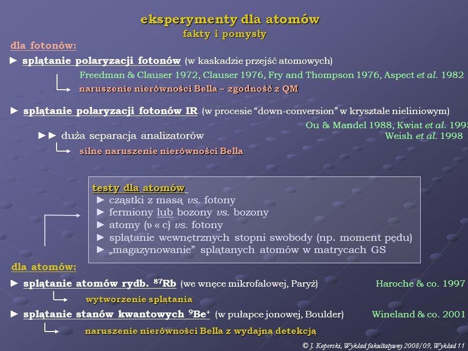 dla atomów: ► splątanie atomów rydb. 87 Rb (we wnęce mikrofalowej, Paryż) Haroche & co.