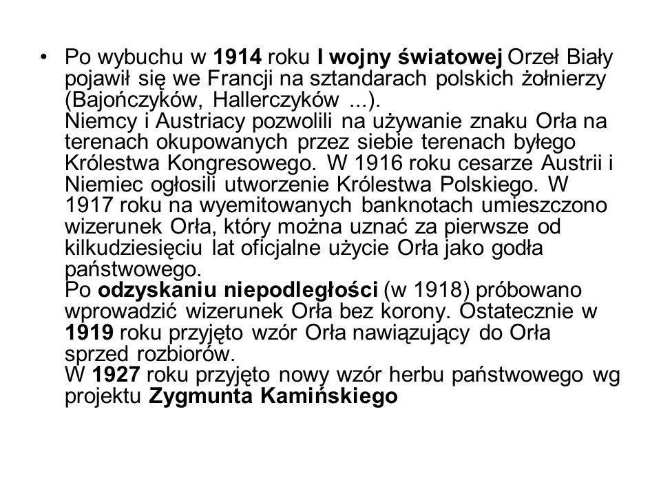 Po wybuchu w 1914 roku I wojny światowej Orzeł Biały pojawił się we Francji na sztandarach polskich żołnierzy (Bajończyków, Hallerczyków...). Niemcy i