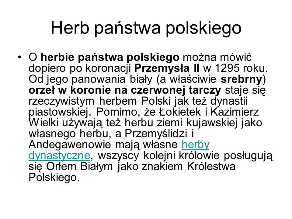Herb państwa polskiego O herbie państwa polskiego można mówić dopiero po koronacji Przemysła II w 1295 roku. Od jego panowania biały (a właściwie sreb