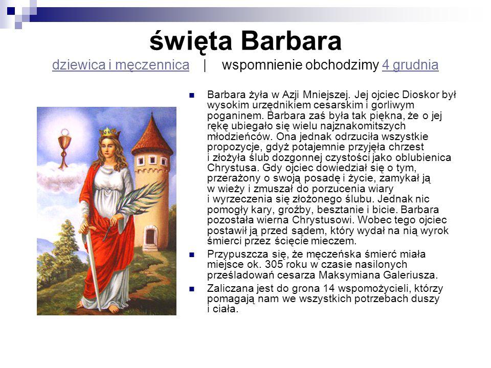 święta Barbara dziewica i męczennica   wspomnienie obchodzimy 4 grudnia dziewica i męczennica4 grudnia Barbara żyła w Azji Mniejszej. Jej ojciec Diosk