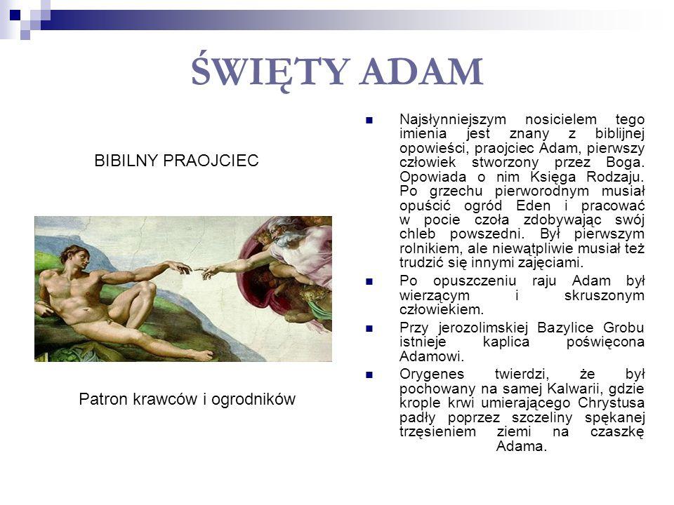 ŚWIĘTY ADAM Najsłynniejszym nosicielem tego imienia jest znany z biblijnej opowieści, praojciec Adam, pierwszy człowiek stworzony przez Boga. Opowiada