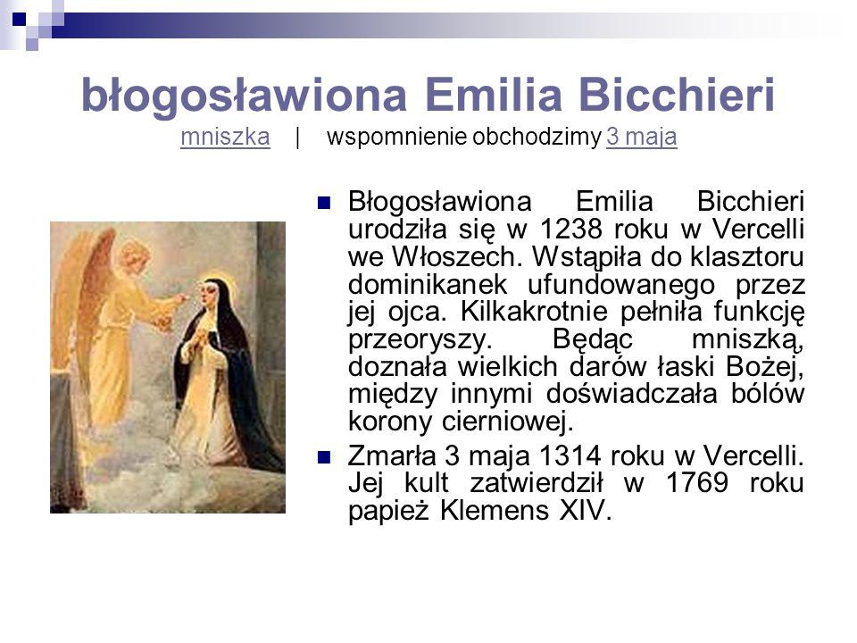 błogosławiona Emilia Bicchieri mniszka   wspomnienie obchodzimy 3 maja mniszka3 maja Błogosławiona Emilia Bicchieri urodziła się w 1238 roku w Vercell