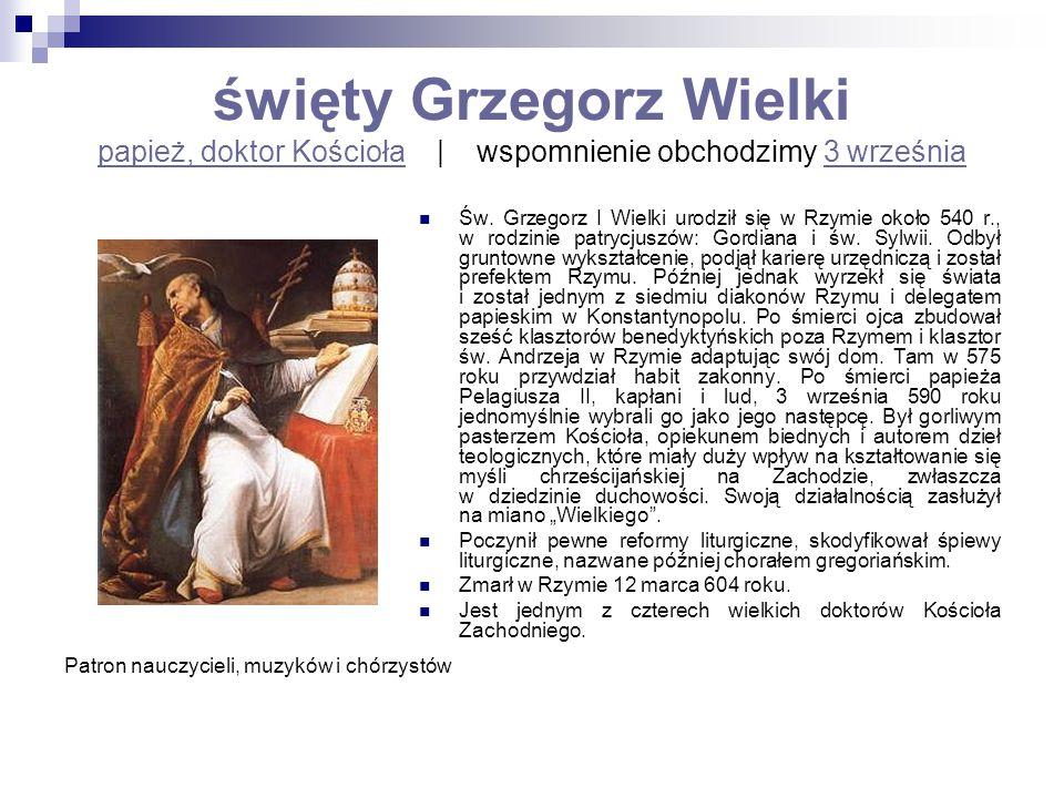 święty Grzegorz Wielki papież, doktor Kościoła   wspomnienie obchodzimy 3 września papież, doktor Kościoła3 września Św. Grzegorz I Wielki urodził się