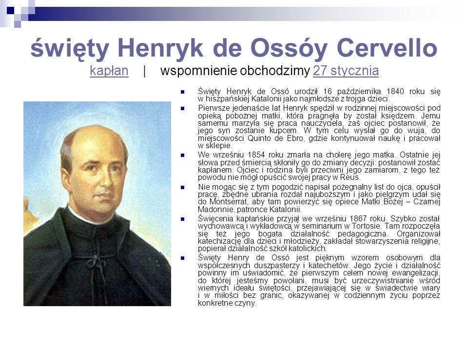 święty Henryk de Ossóy Cervello kapłan   wspomnienie obchodzimy 27 stycznia kapłan27 stycznia Święty Henryk de Ossó urodził 16 października 1840 roku