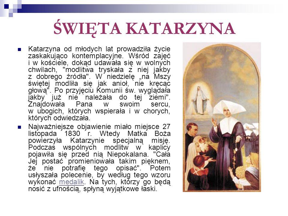 ŚWIĘTA KATARZYNA Katarzyna od młodych lat prowadziła życie zaskakująco kontemplacyjne. Wśród zajęć i w kościele, dokąd udawała się w wolnych chwilach,