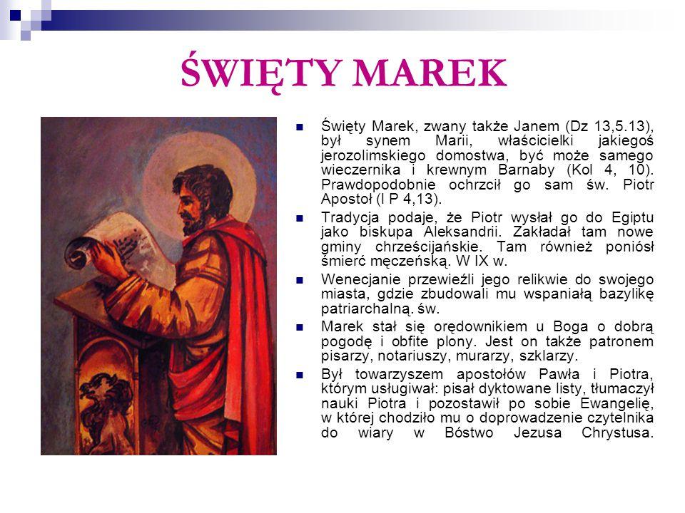 ŚWIĘTY MAREK Święty Marek, zwany także Janem (Dz 13,5.13), był synem Marii, właścicielki jakiegoś jerozolimskiego domostwa, być może samego wieczernik