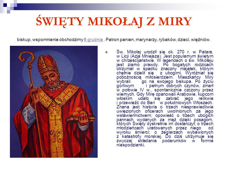 ŚWIĘTY MIKOŁAJ Z MIRY biskup, wspomnienie obchodzimy 6 grudnia. Patron panien, marynarzy, rybaków, dzieci, więźniów.6 grudnia  Św. Mikołaj urodził si