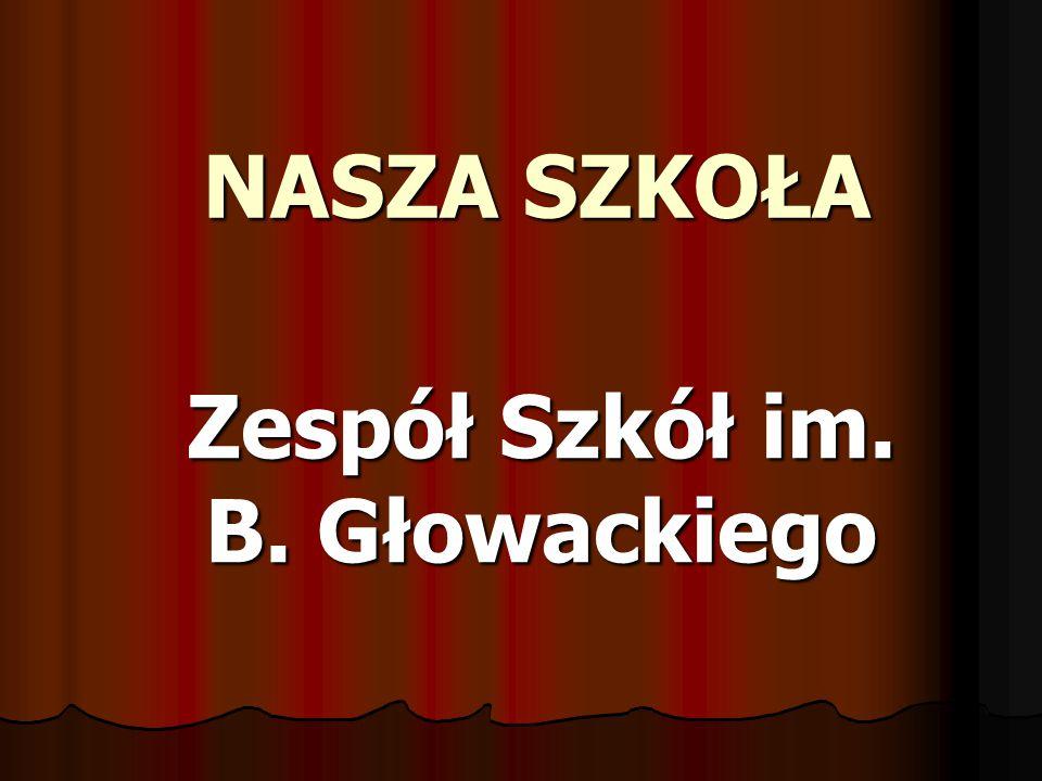 NASZA SZKOŁA Zespół Szkół im. B. Głowackiego