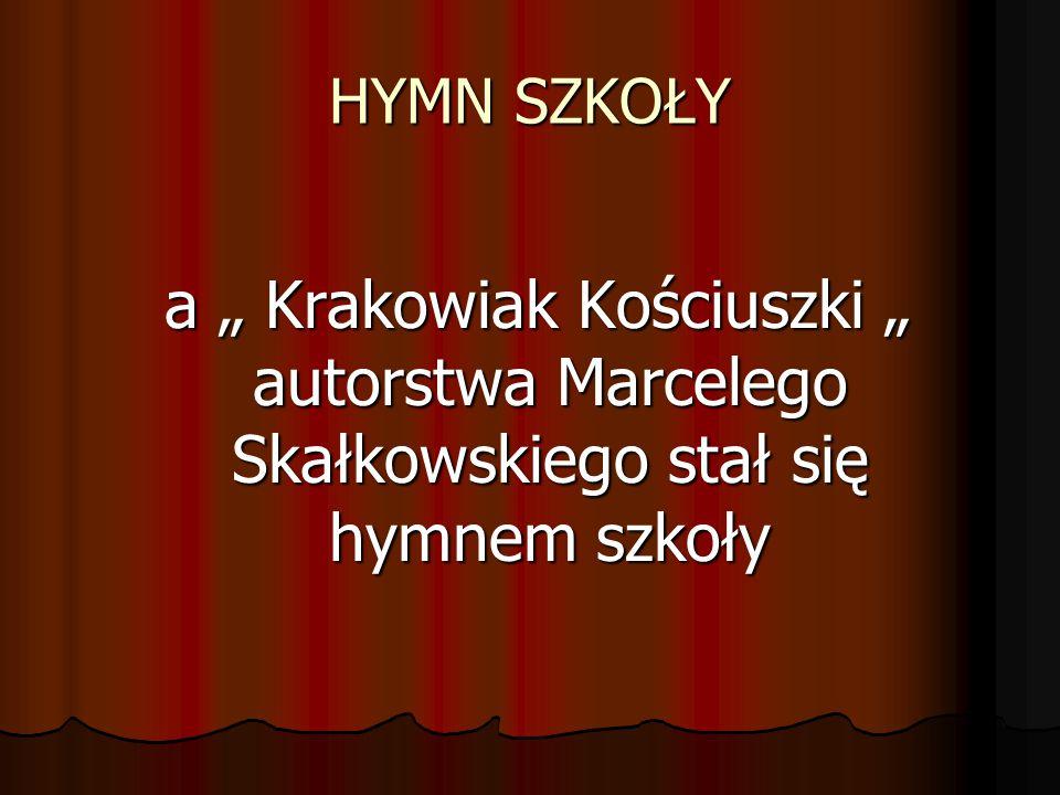 """HYMN SZKOŁY a """" Krakowiak Kościuszki """" autorstwa Marcelego Skałkowskiego stał się hymnem szkoły a """" Krakowiak Kościuszki """" autorstwa Marcelego Skałkow"""