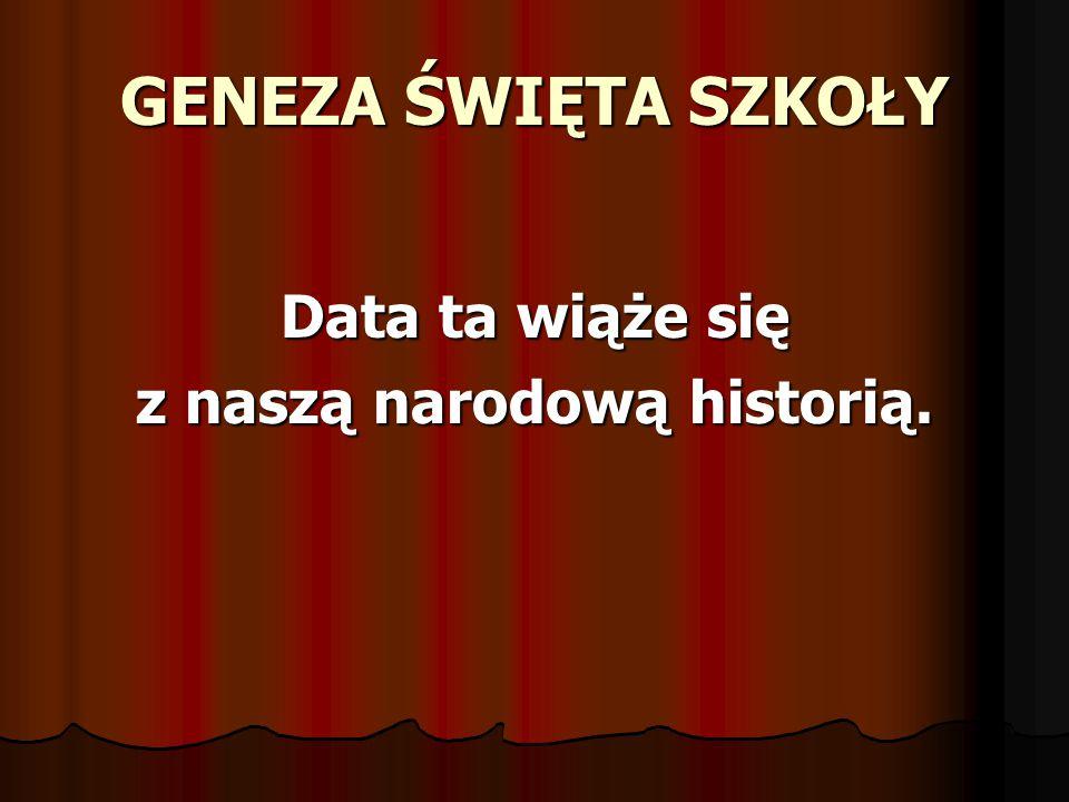 GENEZA ŚWIĘTA SZKOŁY Data ta wiąże się z naszą narodową historią.