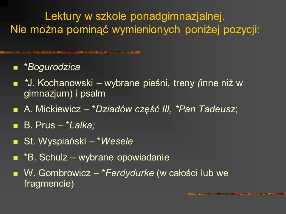 Lektury w szkole ponadgimnazjalnej. Nie można pominąć wymienionych poniżej pozycji: *Bogurodzica *J. Kochanowski – wybrane pieśni, treny (inne niż w g